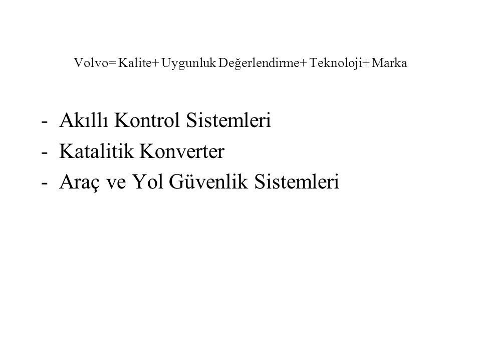 Volvo= Kalite+ Uygunluk Değerlendirme+ Teknoloji+ Marka