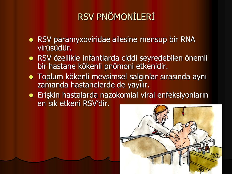 RSV PNÖMONİLERİ RSV paramyxoviridae ailesine mensup bir RNA virüsüdür.
