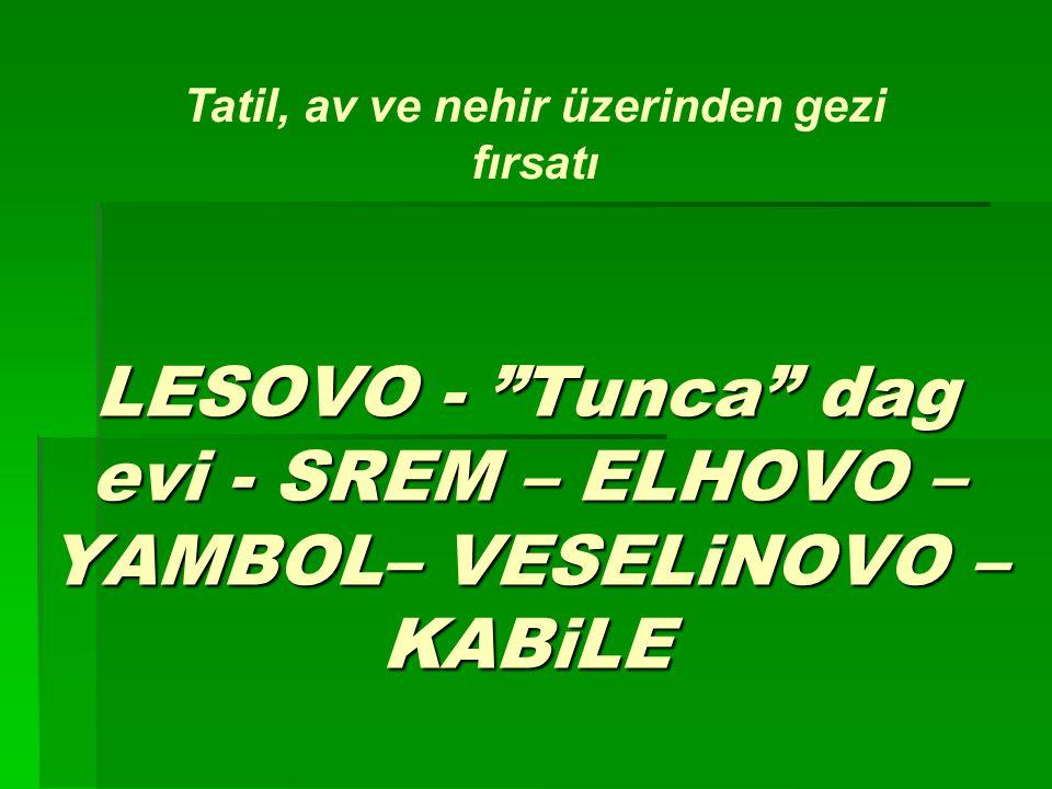 LESOVO - Tunca dag evi - SREM – ELHOVO – YAMBOL– VESELiNOVO – KABiLE