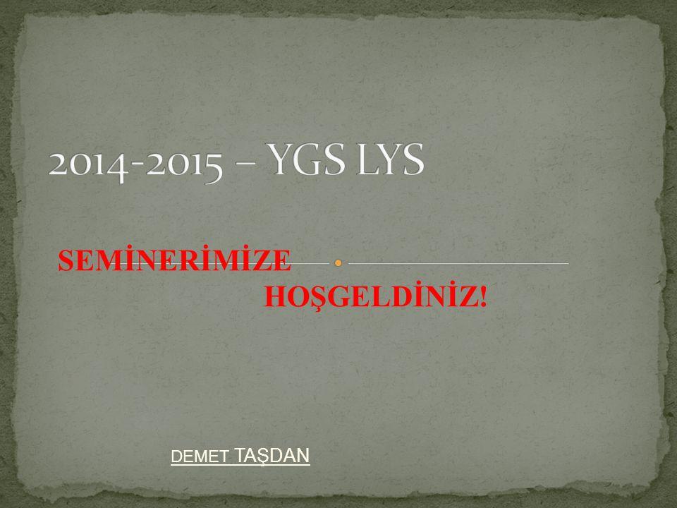 2014-2015 – YGS LYS SEMİNERİMİZE HOŞGELDİNİZ! DEMET TAŞDAN
