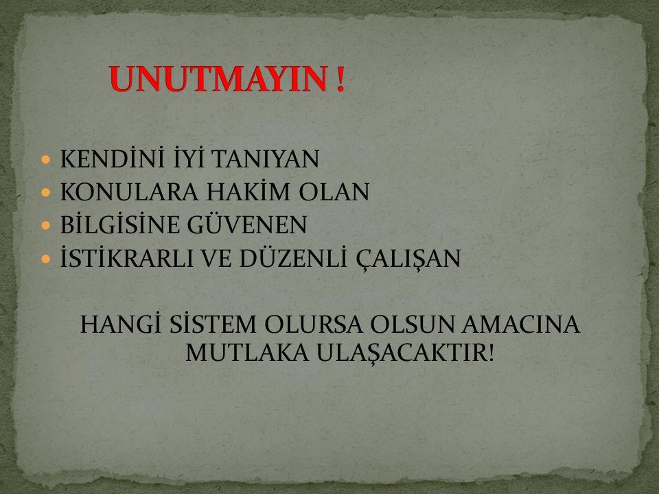 HANGİ SİSTEM OLURSA OLSUN AMACINA MUTLAKA ULAŞACAKTIR!
