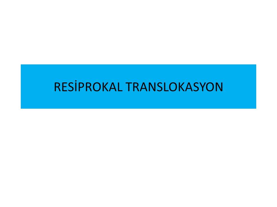 RESİPROKAL TRANSLOKASYON