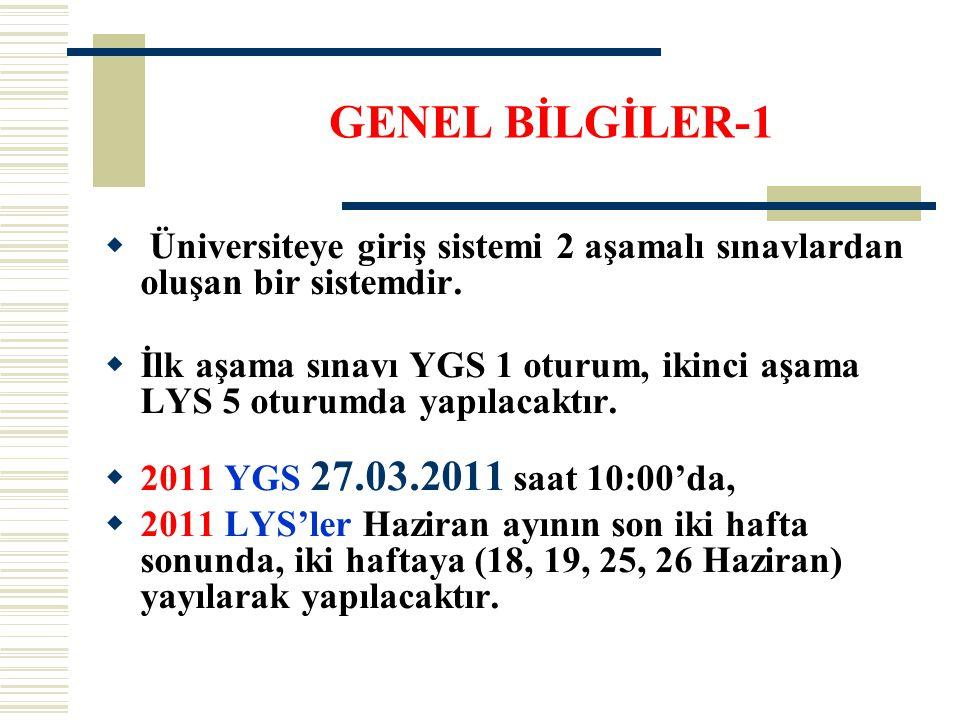 GENEL BİLGİLER-1 Üniversiteye giriş sistemi 2 aşamalı sınavlardan oluşan bir sistemdir.
