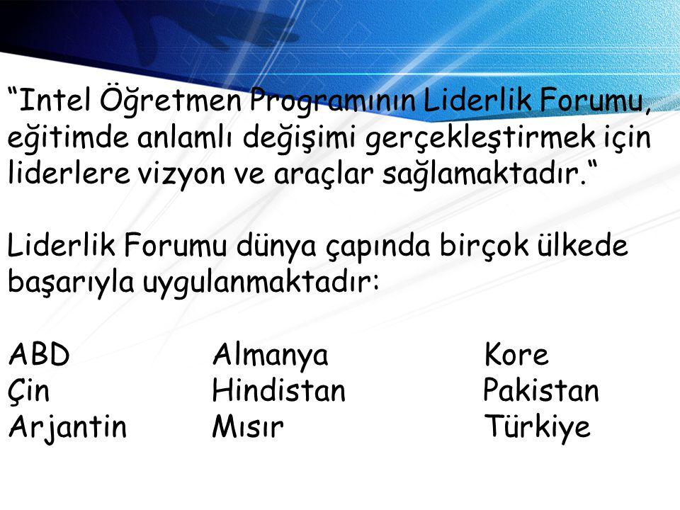 Intel Öğretmen Programının Liderlik Forumu, eğitimde anlamlı değişimi gerçekleştirmek için liderlere vizyon ve araçlar sağlamaktadır. Liderlik Forumu dünya çapında birçok ülkede başarıyla uygulanmaktadır: ABD Almanya Kore Çin Hindistan Pakistan Arjantin Mısır Türkiye