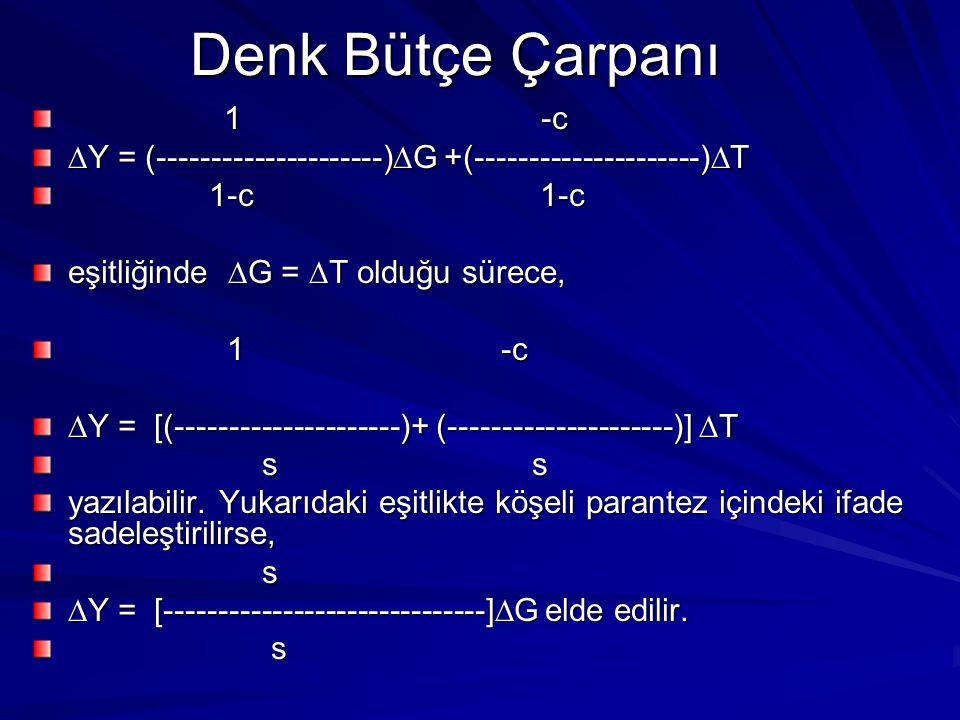 Denk Bütçe Çarpanı 1 -c. Y = (---------------------)G +(---------------------)T.
