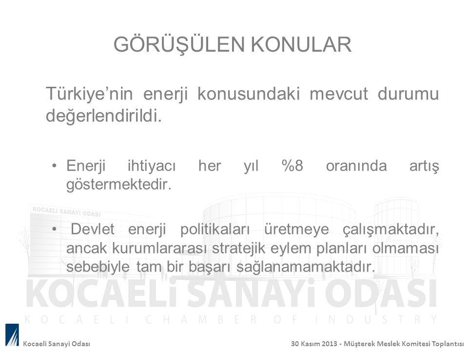 GÖRÜŞÜLEN KONULAR Türkiye'nin enerji konusundaki mevcut durumu değerlendirildi. Enerji ihtiyacı her yıl %8 oranında artış göstermektedir.