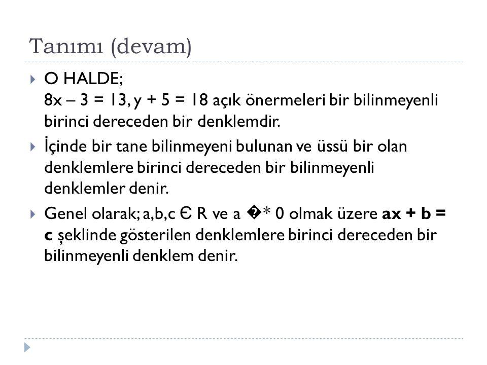 Tanımı (devam) O HALDE; 8x – 3 = 13, y + 5 = 18 açık önermeleri bir bilinmeyenli birinci dereceden bir denklemdir.