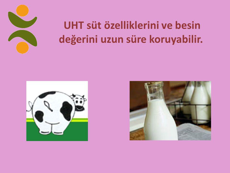 UHT süt özelliklerini ve besin değerini uzun süre koruyabilir.