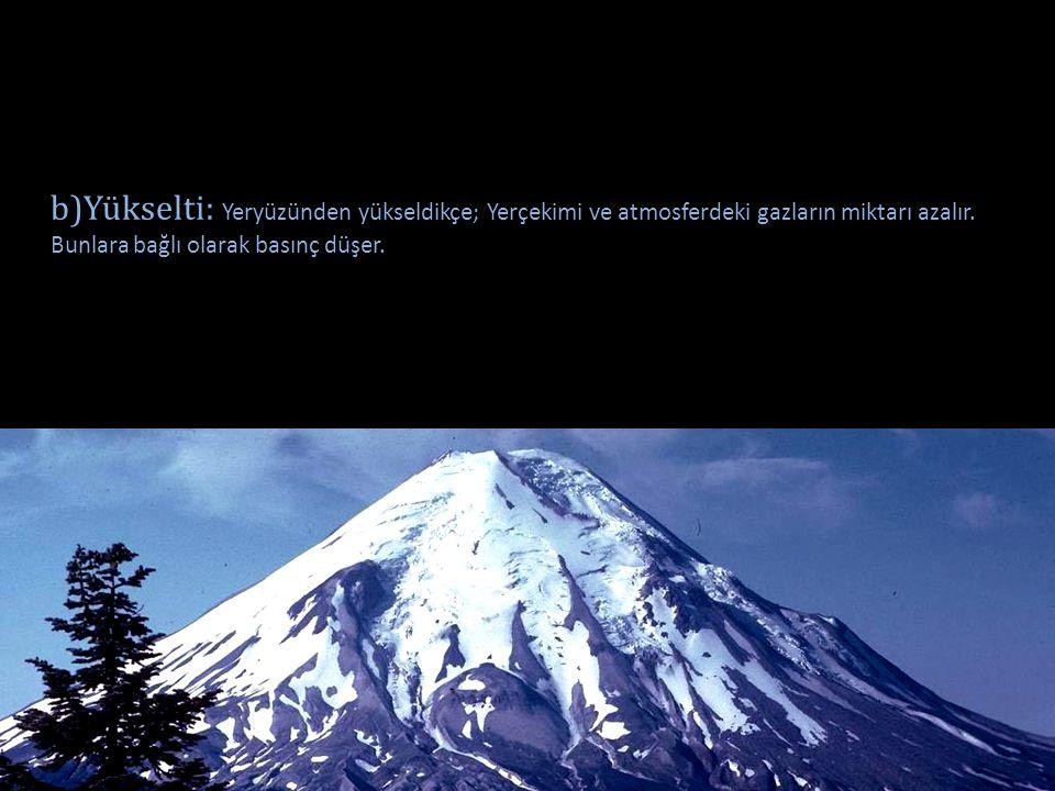 b)Yükselti: Yeryüzünden yükseldikçe; Yerçekimi ve atmosferdeki gazların miktarı azalır.