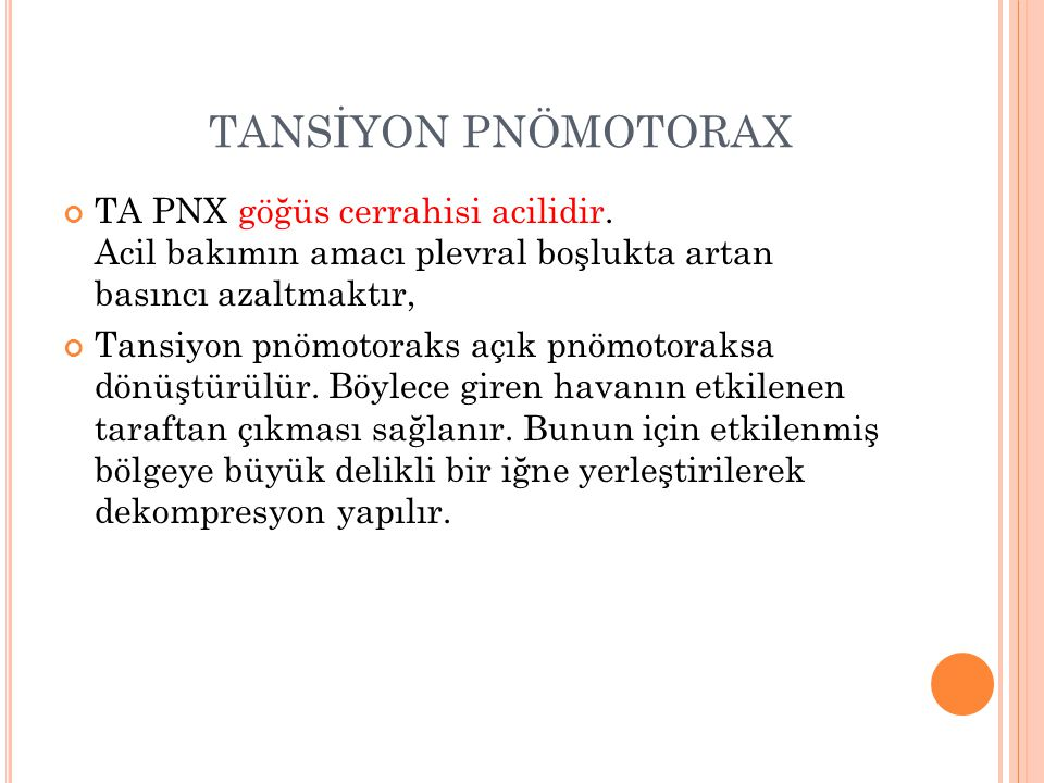 TANSİYON PNÖMOTORAX TA PNX göğüs cerrahisi acilidir. Acil bakımın amacı plevral boşlukta artan basıncı azaltmaktır,