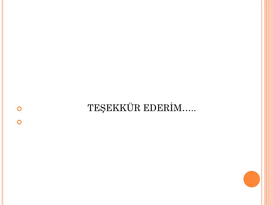 TEŞEKKÜR EDERİM…..