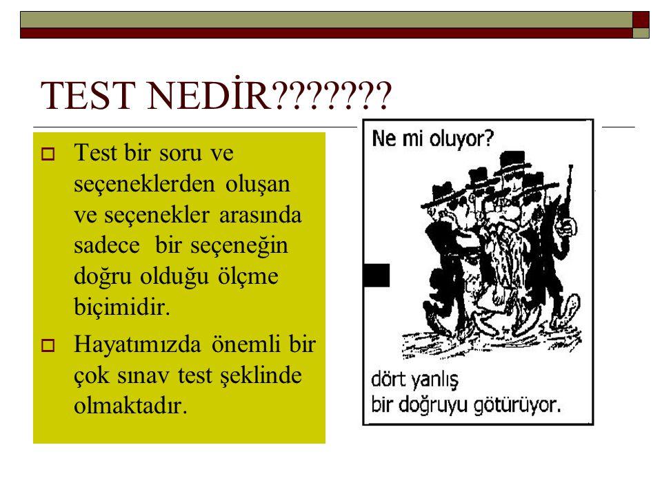 TEST NEDİR Test bir soru ve seçeneklerden oluşan ve seçenekler arasında sadece bir seçeneğin doğru olduğu ölçme biçimidir.