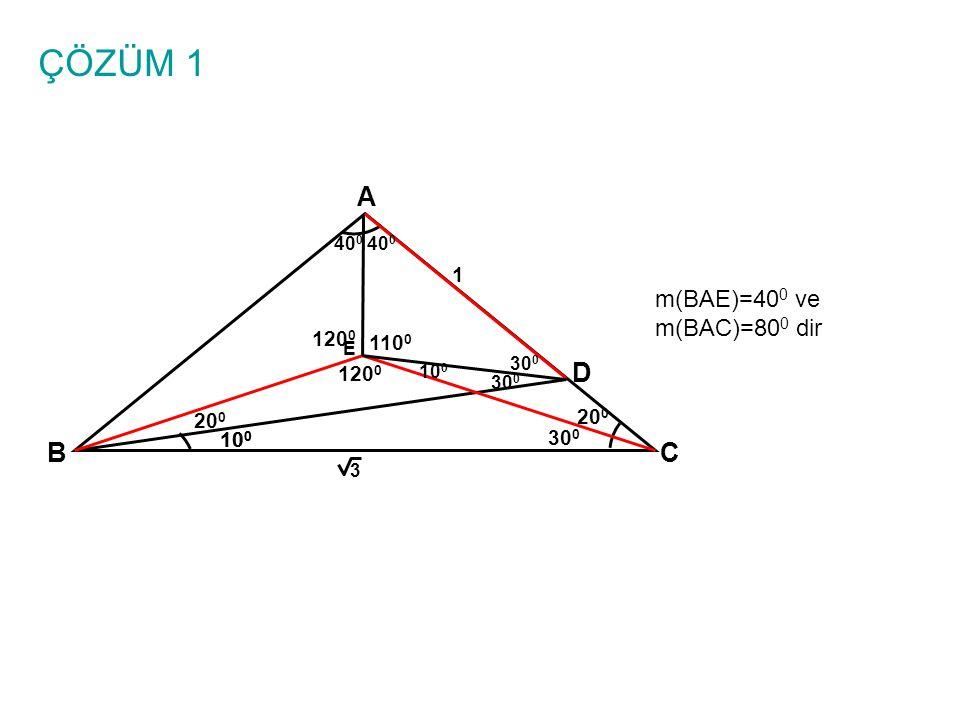 ÇÖZÜM 1 A D B C m(BAE)=400 ve m(BAC)=800 dir 1 1200 1100 1200 200 200