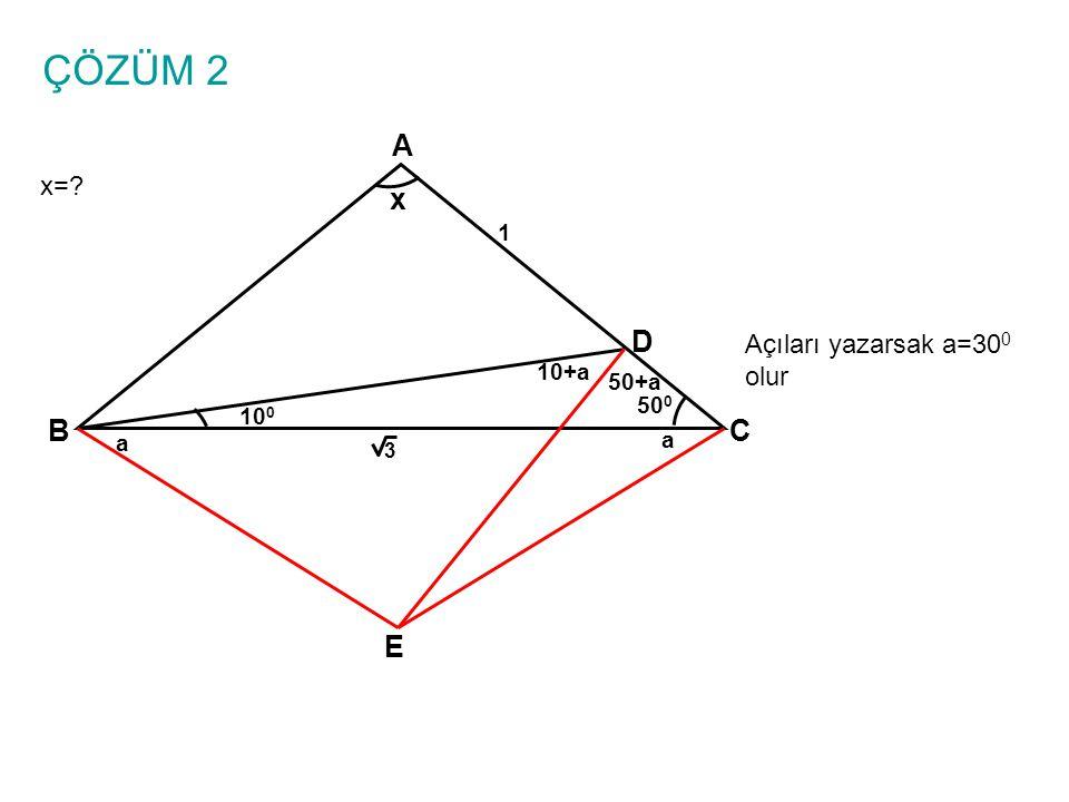 ÇÖZÜM 2 A x D B C E x= Açıları yazarsak a=300 olur 1 10+a 50+a 500