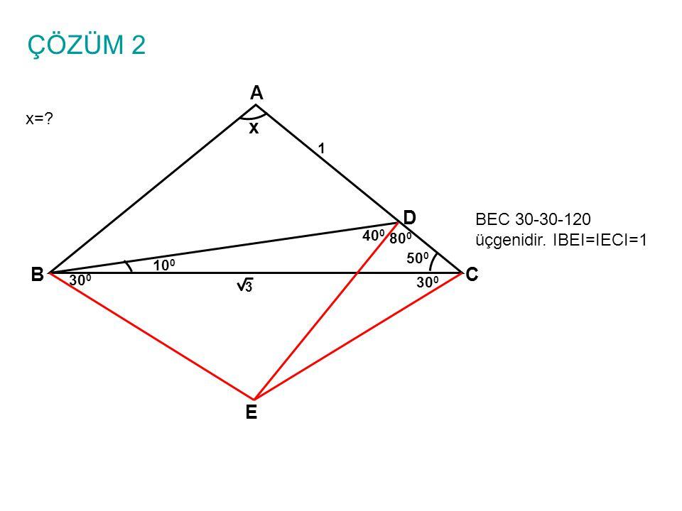 ÇÖZÜM 2 A x D B C E x= BEC 30-30-120 üçgenidir. IBEI=IECI=1 1 400 800