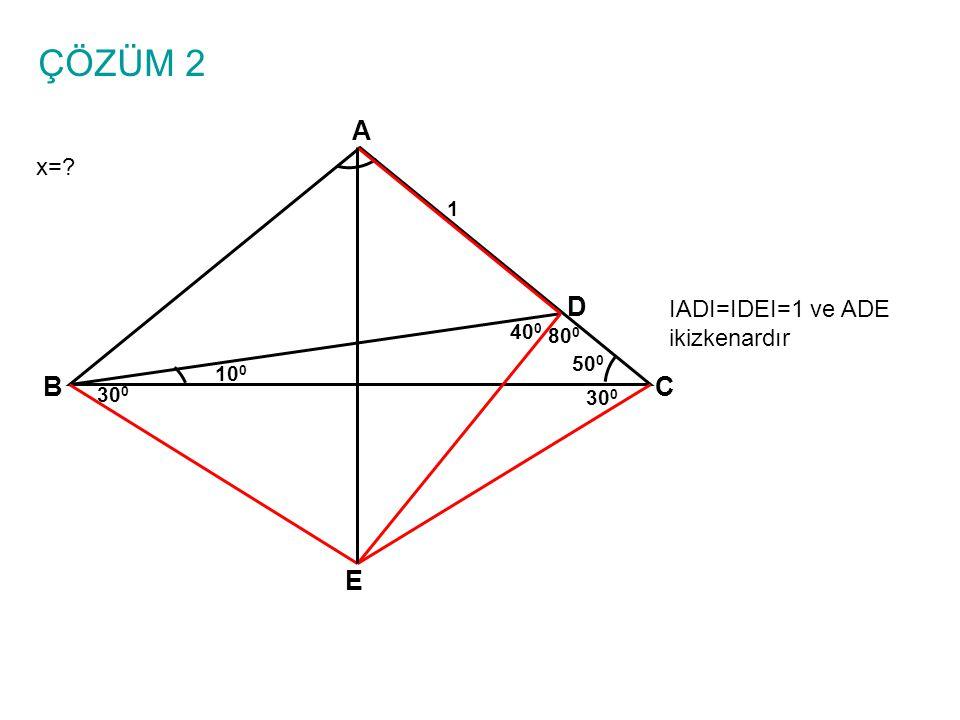 ÇÖZÜM 2 A D B C E x= IADI=IDEI=1 ve ADE ikizkenardır 1 400 800 500