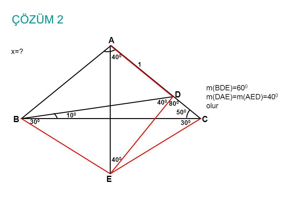 ÇÖZÜM 2 A D B C E x= m(BDE)=600 m(DAE)=m(AED)=400 olur 400 1 400 800