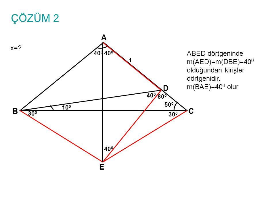 ÇÖZÜM 2 A. x= 400. 400. ABED dörtgeninde m(AED)=m(DBE)=400 olduğundan kirişler dörtgenidir. m(BAE)=400 olur.