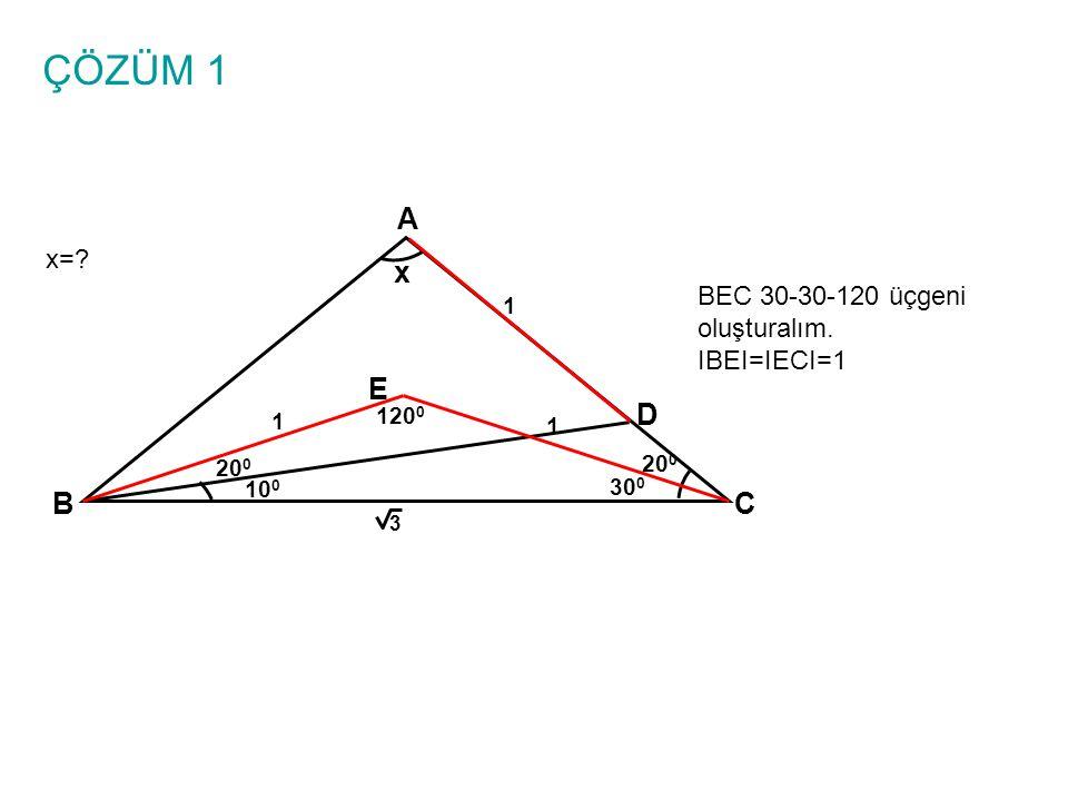 ÇÖZÜM 1 A x E D B C x= BEC 30-30-120 üçgeni oluşturalım. IBEI=IECI=1