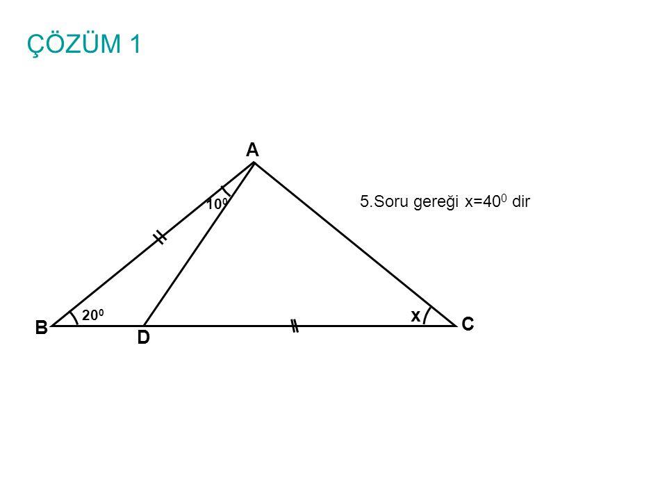 ÇÖZÜM 1 A B C D x 100 200 5.Soru gereği x=400 dir