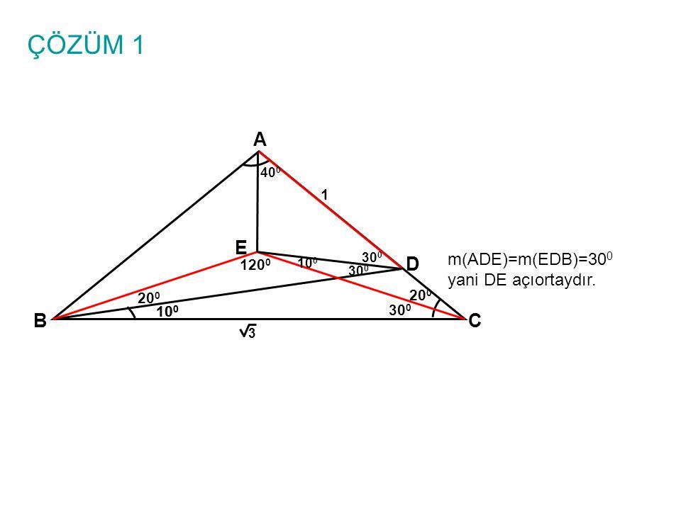 ÇÖZÜM 1 A E D B C m(ADE)=m(EDB)=300 yani DE açıortaydır. 1 1200 200