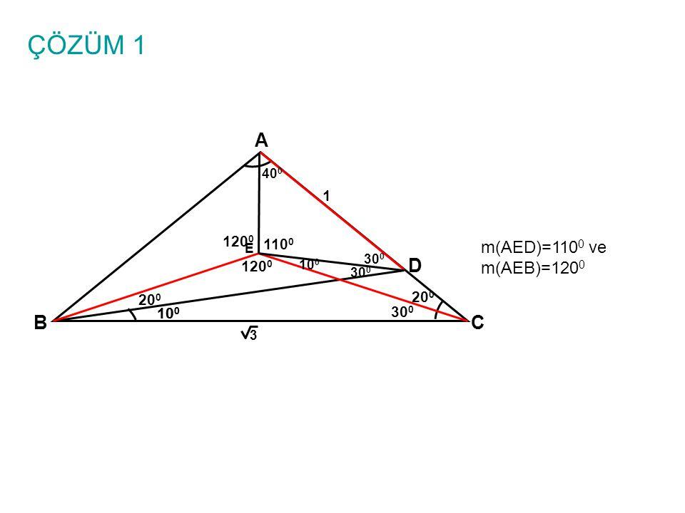ÇÖZÜM 1 A D B C m(AED)=1100 ve m(AEB)=1200 1 1200 1100 1200 200 200