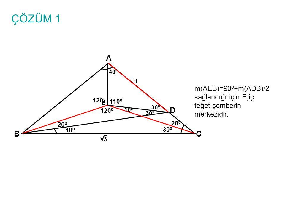ÇÖZÜM 1 A. 400. 1. m(AEB)=900+m(ADB)/2 sağlandığı için E,iç teğet çemberin merkezidir. 1200. 1100.