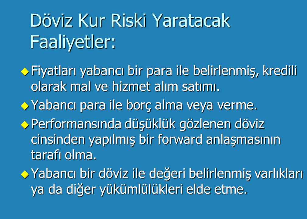 Döviz Kur Riski Yaratacak Faaliyetler: