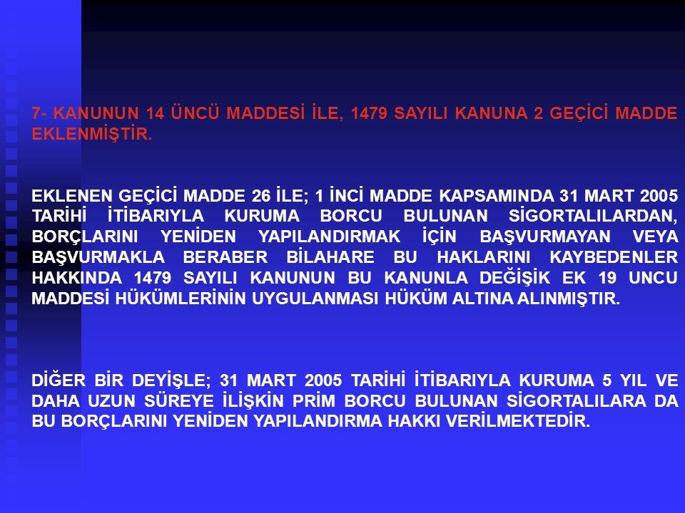 7- KANUNUN 14 ÜNCÜ MADDESİ İLE, 1479 SAYILI KANUNA 2 GEÇİCİ MADDE EKLENMİŞTİR.