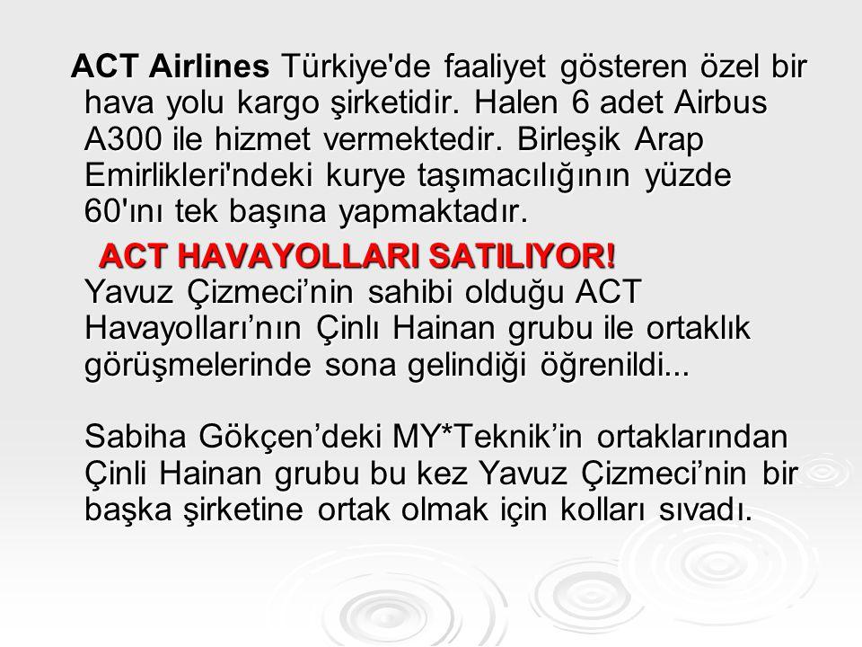 ACT Airlines Türkiye de faaliyet gösteren özel bir hava yolu kargo şirketidir. Halen 6 adet Airbus A300 ile hizmet vermektedir. Birleşik Arap Emirlikleri ndeki kurye taşımacılığının yüzde 60 ını tek başına yapmaktadır.