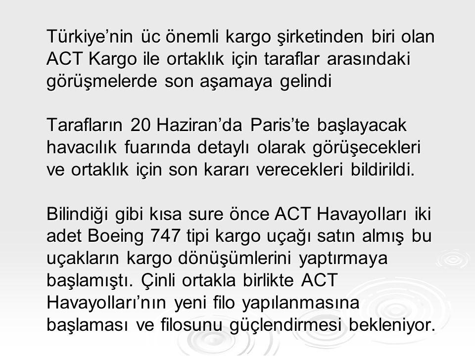 Türkiye'nin üc önemli kargo şirketinden biri olan ACT Kargo ile ortaklık için taraflar arasındaki görüşmelerde son aşamaya gelindi Tarafların 20 Haziran'da Paris'te başlayacak havacılık fuarında detaylı olarak görüşecekleri ve ortaklık için son kararı verecekleri bildirildi.