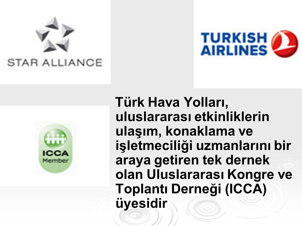 Türk Hava Yolları, uluslararası etkinliklerin ulaşım, konaklama ve işletmeciliği uzmanlarını bir araya getiren tek dernek olan Uluslararası Kongre ve Toplantı Derneği (ICCA) üyesidir