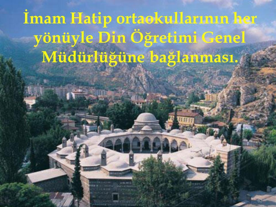 İmam Hatip ortaokullarının her yönüyle Din Öğretimi Genel Müdürlüğüne bağlanması.