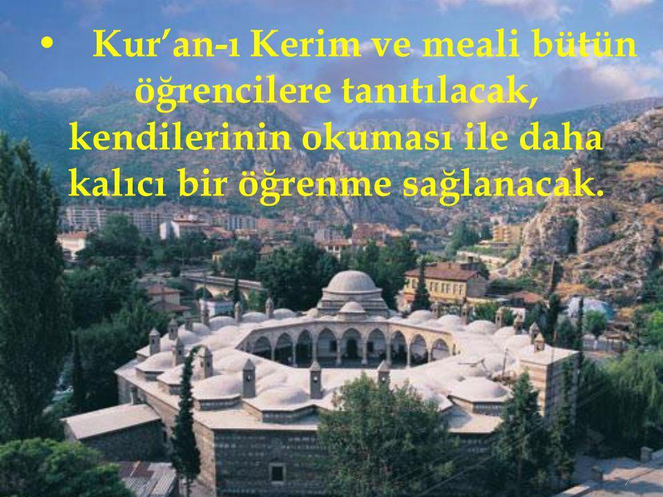 • Kur'an-ı Kerim ve meali bütün öğrencilere tanıtılacak, kendilerinin okuması ile daha kalıcı bir öğrenme sağlanacak.