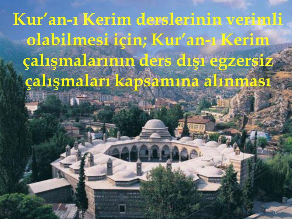 Kur'an-ı Kerim derslerinin verimli olabilmesi için; Kur'an-ı Kerim çalışmalarının ders dışı egzersiz çalışmaları kapsamına alınması