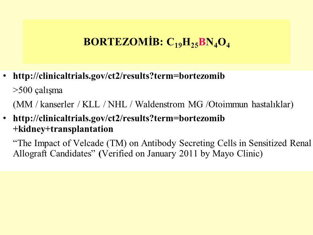 BORTEZOMİB: C19H25BN4O4 http://clinicaltrials.gov/ct2/results term=bortezomib. >500 çalışma.