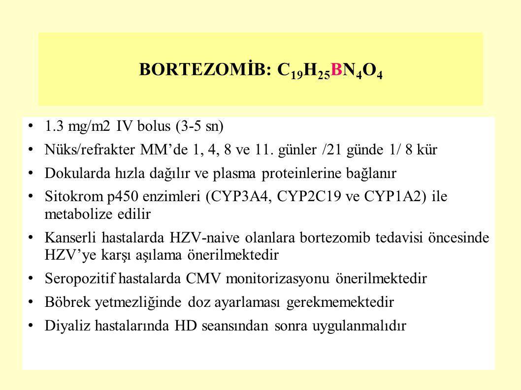 BORTEZOMİB: C19H25BN4O4 1.3 mg/m2 IV bolus (3-5 sn)