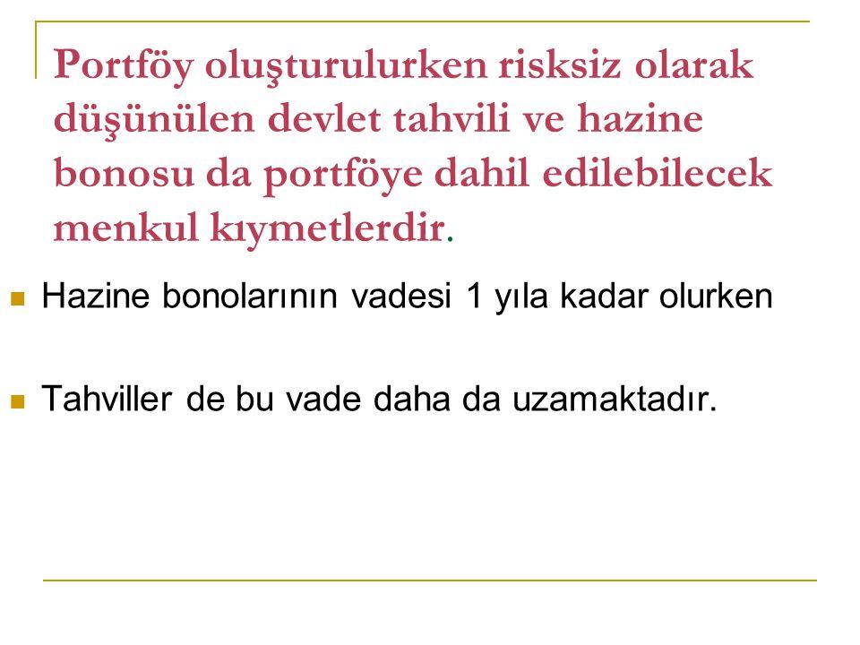 Portföy oluşturulurken risksiz olarak düşünülen devlet tahvili ve hazine bonosu da portföye dahil edilebilecek menkul kıymetlerdir.