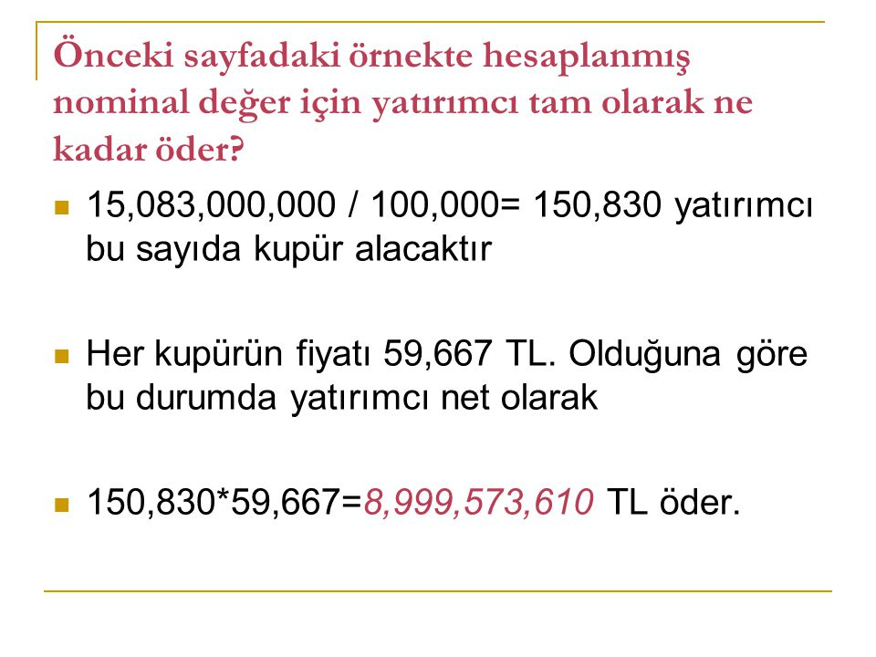Önceki sayfadaki örnekte hesaplanmış nominal değer için yatırımcı tam olarak ne kadar öder