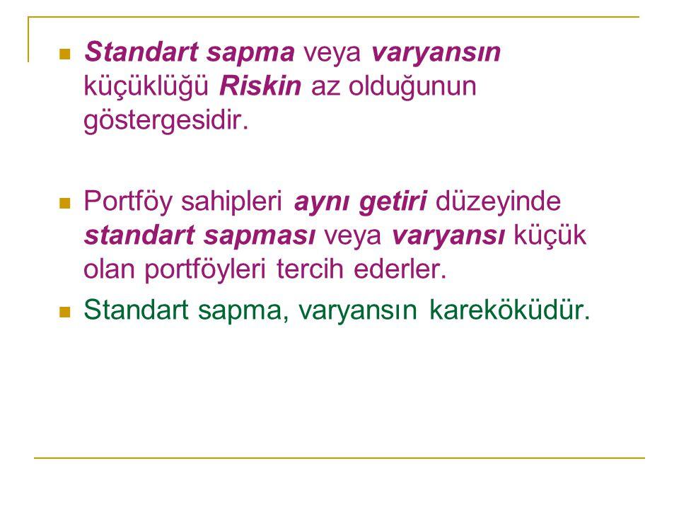 Standart sapma veya varyansın küçüklüğü Riskin az olduğunun göstergesidir.