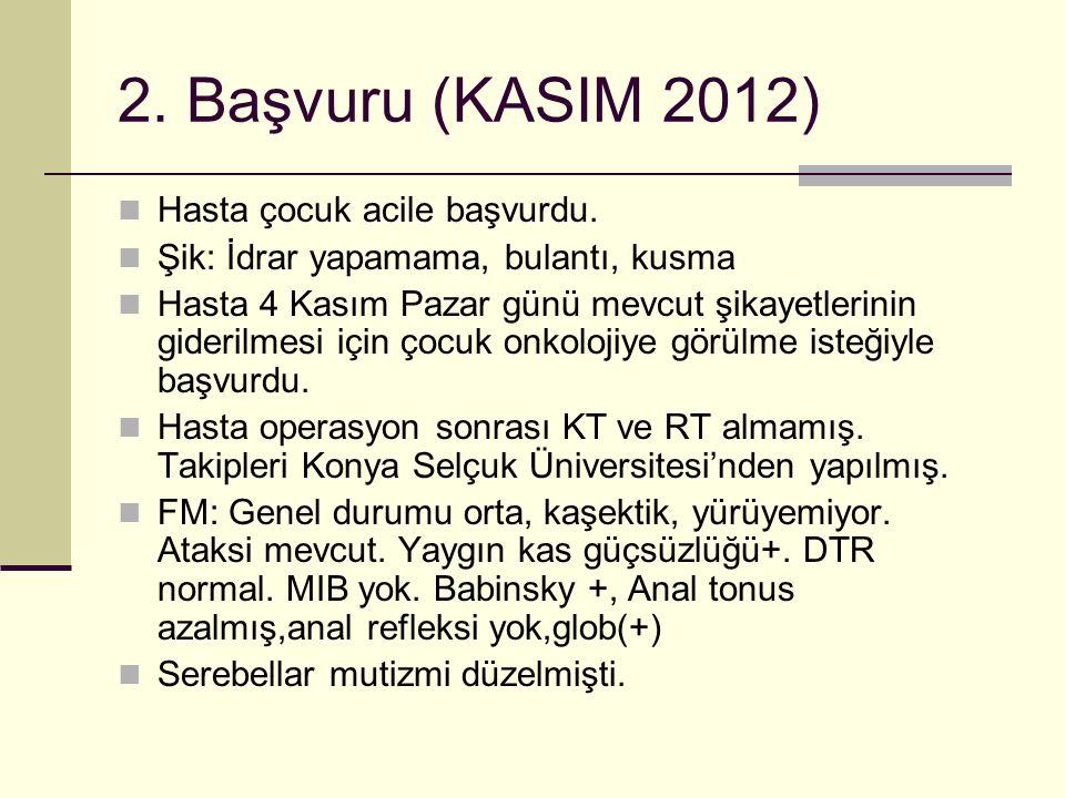 2. Başvuru (KASIM 2012) Hasta çocuk acile başvurdu.