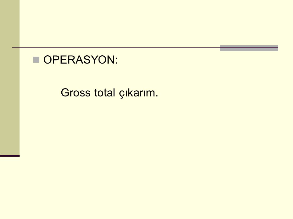 OPERASYON: Gross total çıkarım.