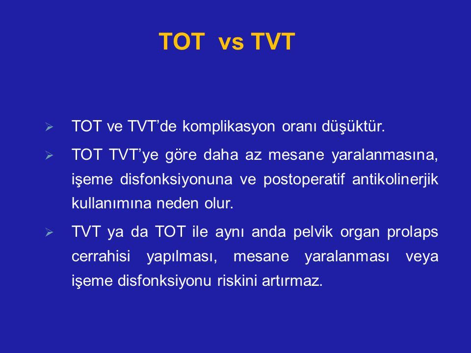 TOT vs TVT TOT ve TVT'de komplikasyon oranı düşüktür.
