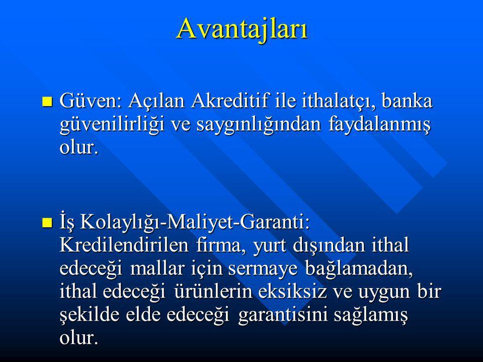 Avantajları Güven: Açılan Akreditif ile ithalatçı, banka güvenilirliği ve saygınlığından faydalanmış olur.