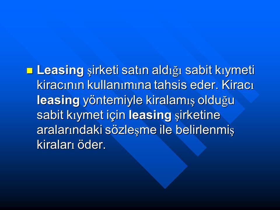 Leasing şirketi satın aldığı sabit kıymeti kiracının kullanımına tahsis eder.