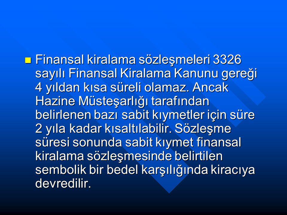 Finansal kiralama sözleşmeleri 3326 sayılı Finansal Kiralama Kanunu gereği 4 yıldan kısa süreli olamaz.