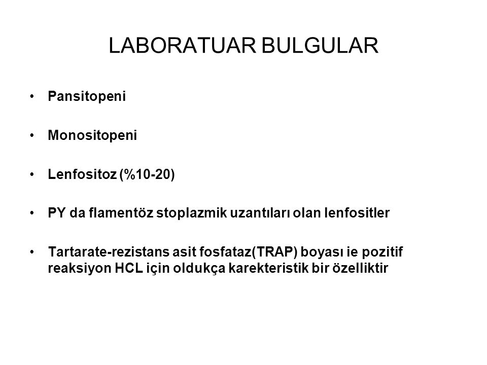 LABORATUAR BULGULAR Pansitopeni Monositopeni Lenfositoz (%10-20)
