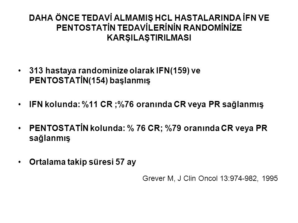 313 hastaya randominize olarak IFN(159) ve PENTOSTATİN(154) başlanmış