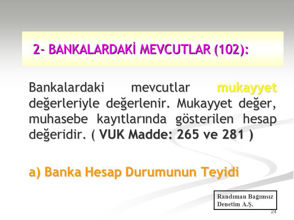 2- BANKALARDAKİ MEVCUTLAR (102):