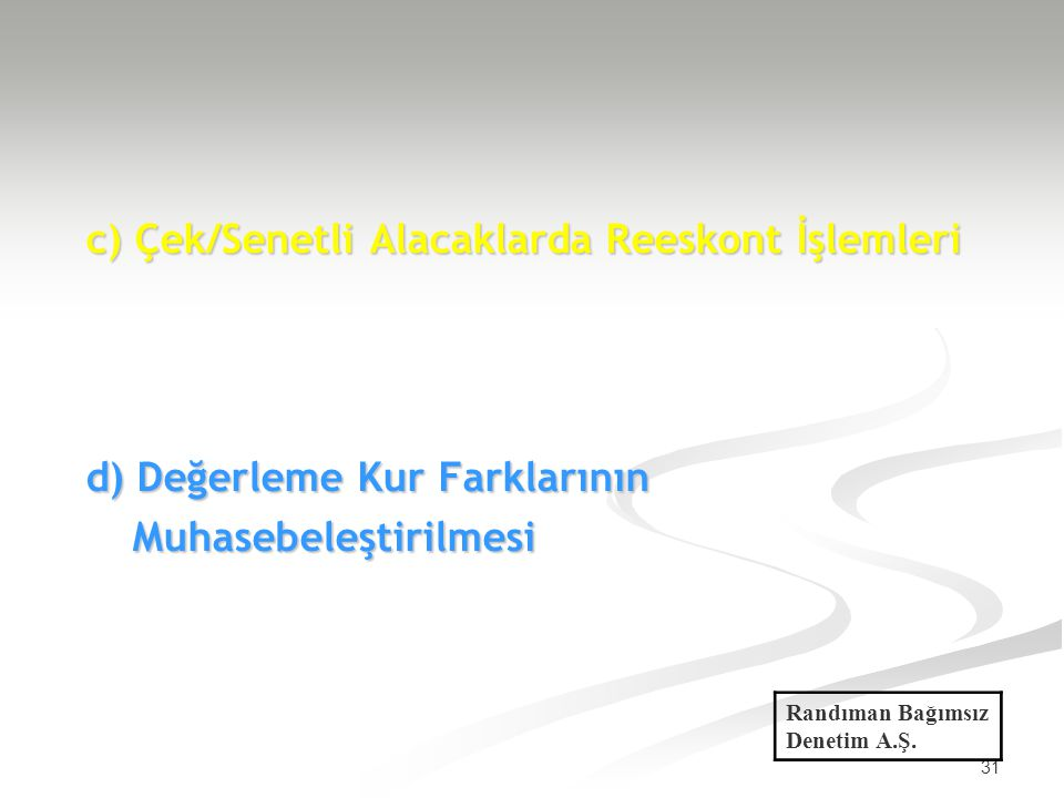 c) Çek/Senetli Alacaklarda Reeskont İşlemleri